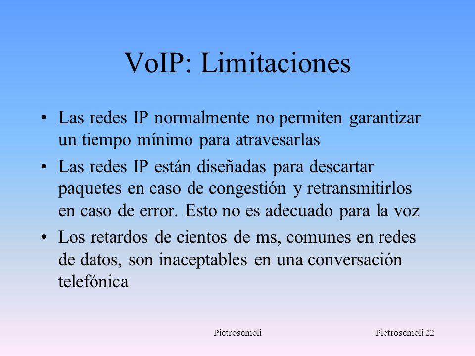 VoIP: Limitaciones Las redes IP normalmente no permiten garantizar un tiempo mínimo para atravesarlas.