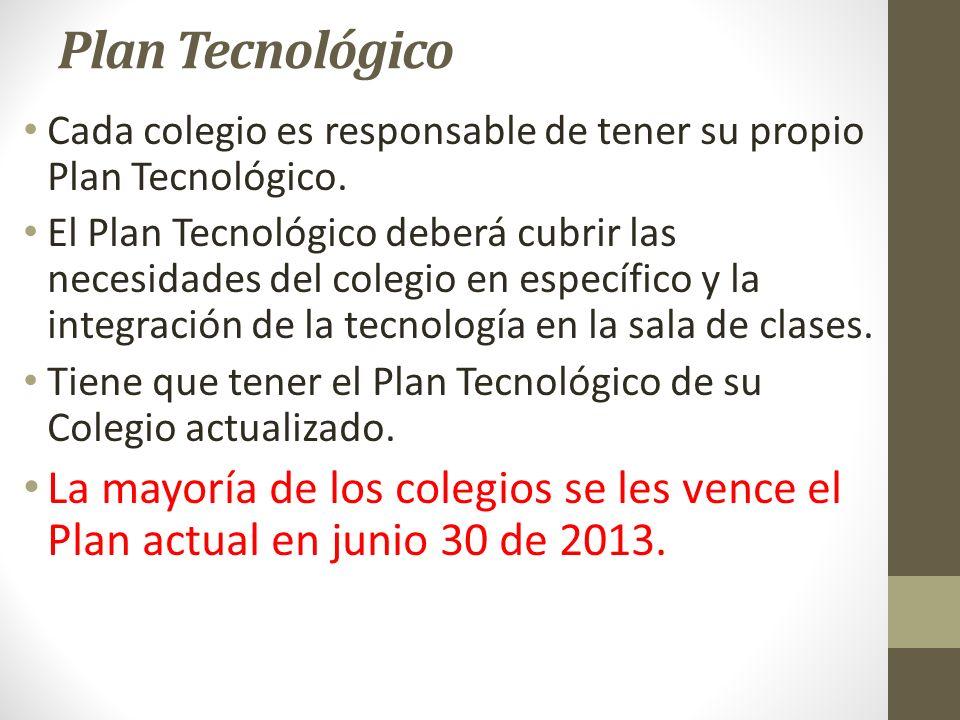Plan Tecnológico Cada colegio es responsable de tener su propio Plan Tecnológico.