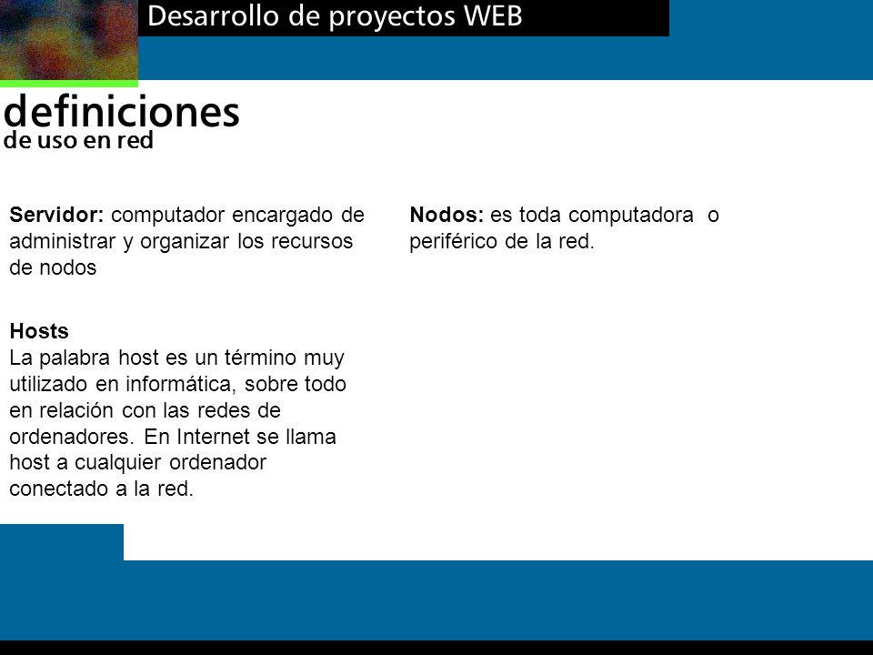 definiciones Desarrollo de proyectos WEB de uso en red