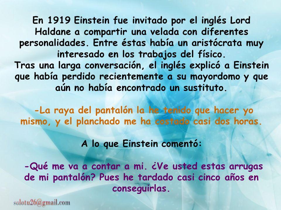 A lo que Einstein comentó: