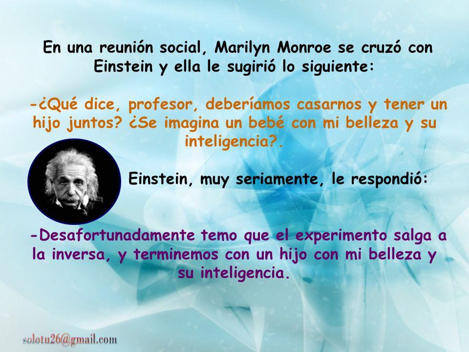 Einstein, muy seriamente, le respondió: