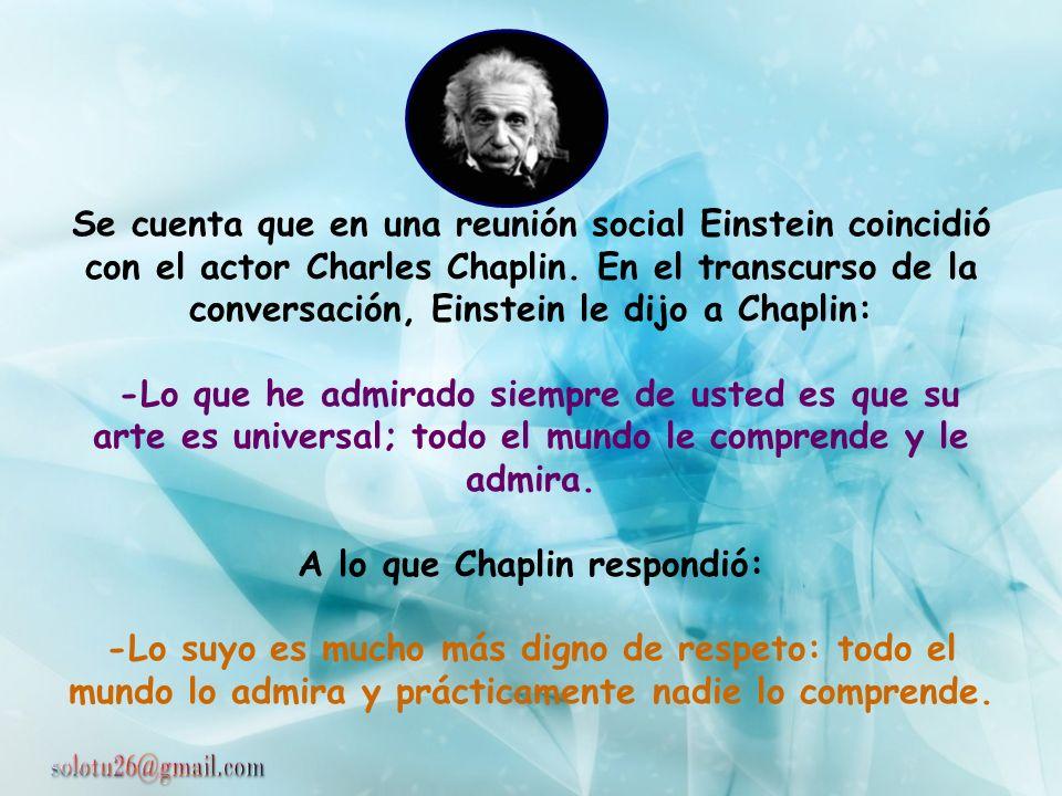 A lo que Chaplin respondió: