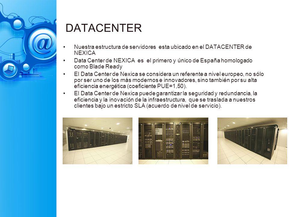 DATACENTER Nuestra estructura de servidores esta ubicado en el DATACENTER de NEXICA.