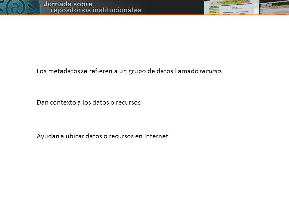 Los metadatos se refieren a un grupo de datos llamado recurso.