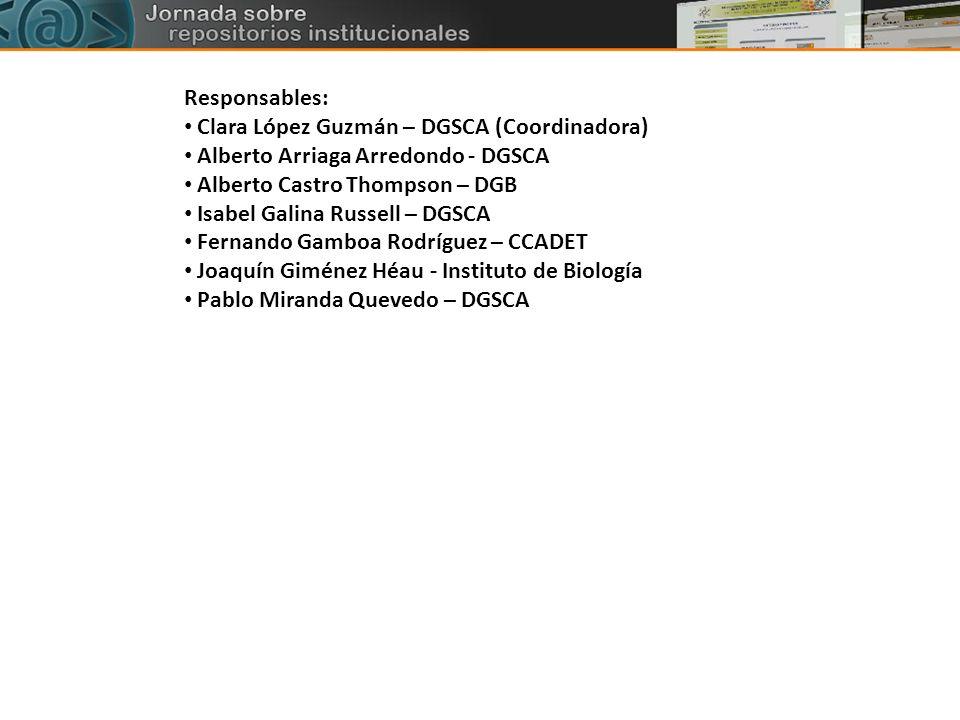 Responsables: Clara López Guzmán – DGSCA (Coordinadora) Alberto Arriaga Arredondo - DGSCA. Alberto Castro Thompson – DGB.