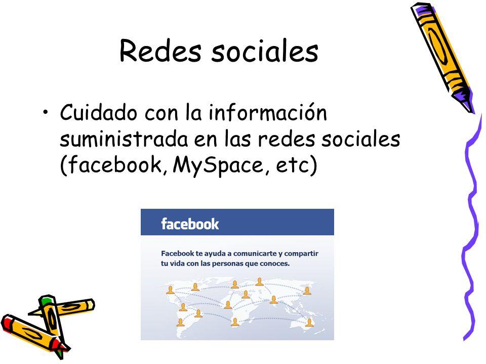 Redes sociales Cuidado con la información suministrada en las redes sociales (facebook, MySpace, etc)