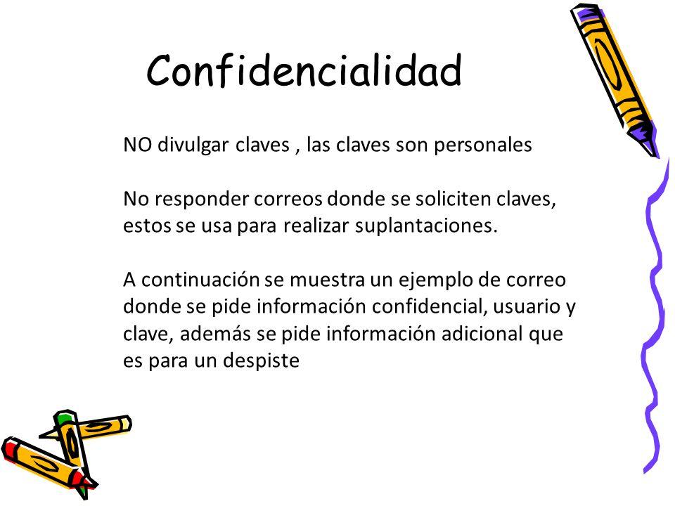 Confidencialidad NO divulgar claves , las claves son personales