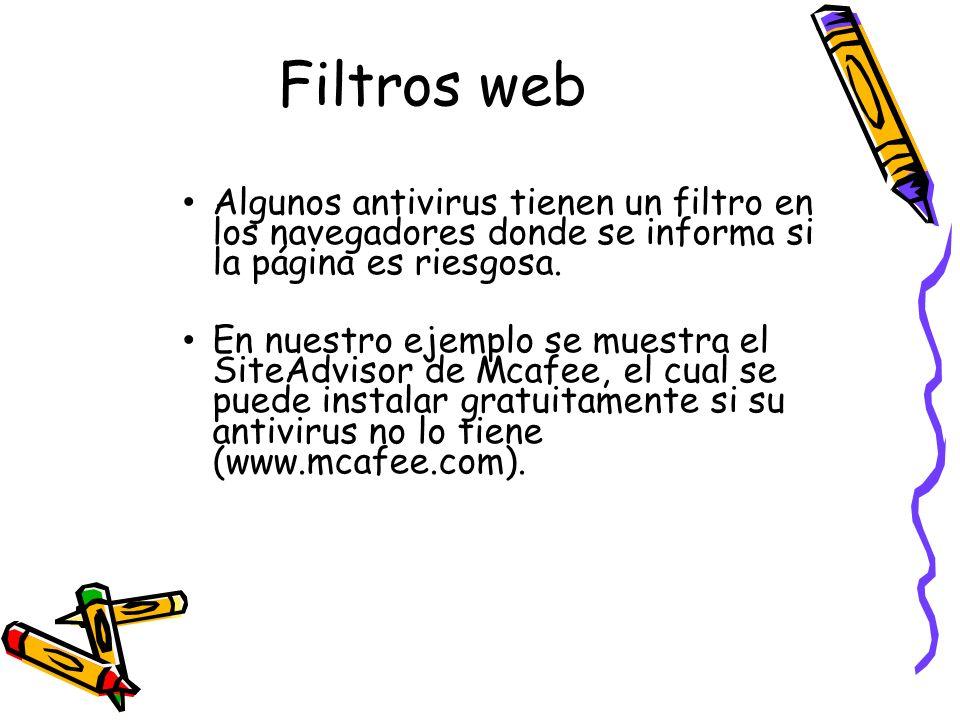 Filtros web Algunos antivirus tienen un filtro en los navegadores donde se informa si la página es riesgosa.