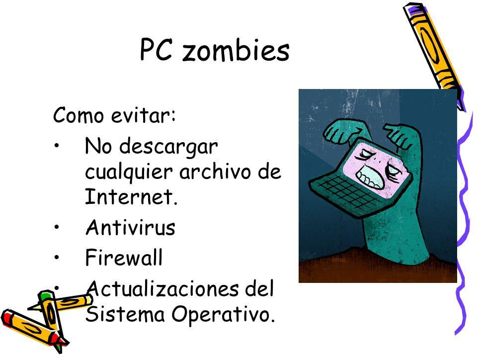 PC zombies Como evitar: No descargar cualquier archivo de Internet.