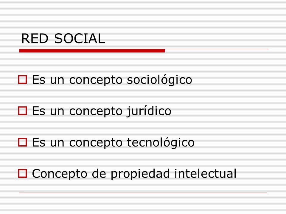 RED SOCIAL Es un concepto sociológico Es un concepto jurídico