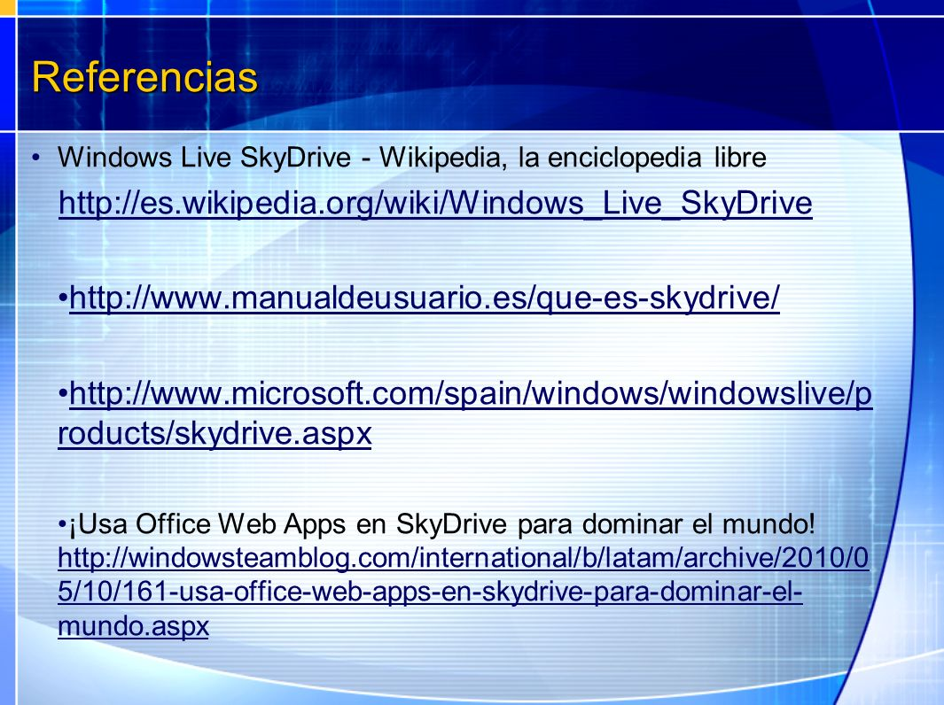 Referencias http://es.wikipedia.org/wiki/Windows_Live_SkyDrive