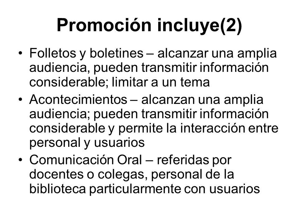 Promoción incluye(2)Folletos y boletines – alcanzar una amplia audiencia, pueden transmitir información considerable; limitar a un tema.