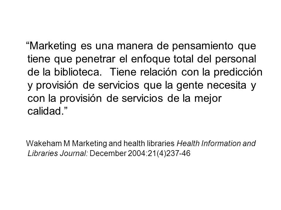 Marketing es una manera de pensamiento que tiene que penetrar el enfoque total del personal de la biblioteca. Tiene relación con la predicción y provisión de servicios que la gente necesita y con la provisión de servicios de la mejor calidad.