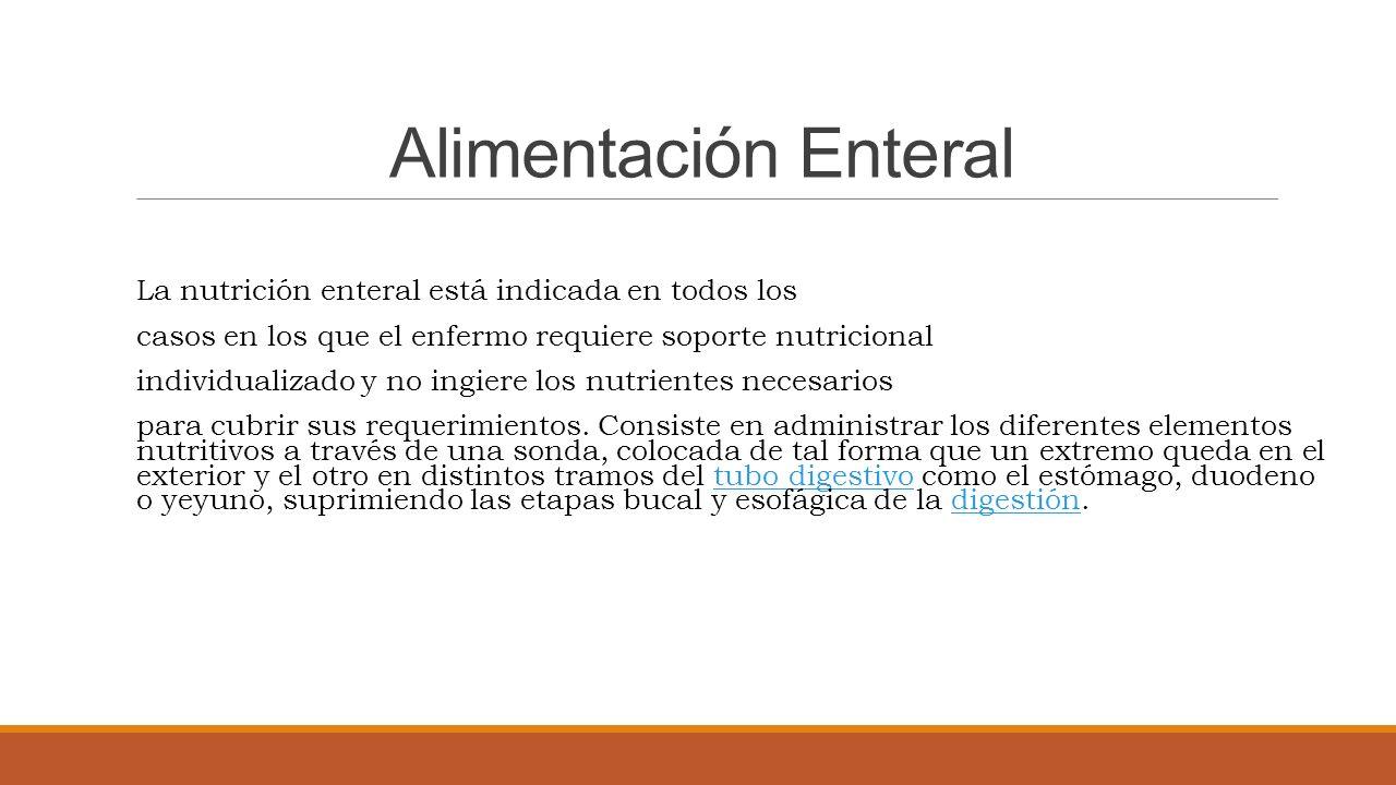 Alimentación Enteral La nutrición enteral está indicada en todos los