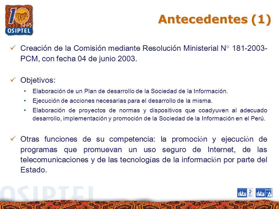 Antecedentes (1) Creación de la Comisión mediante Resolución Ministerial N° 181-2003-PCM, con fecha 04 de junio 2003.
