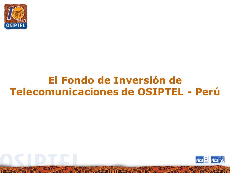 El Fondo de Inversión de Telecomunicaciones de OSIPTEL - Perú