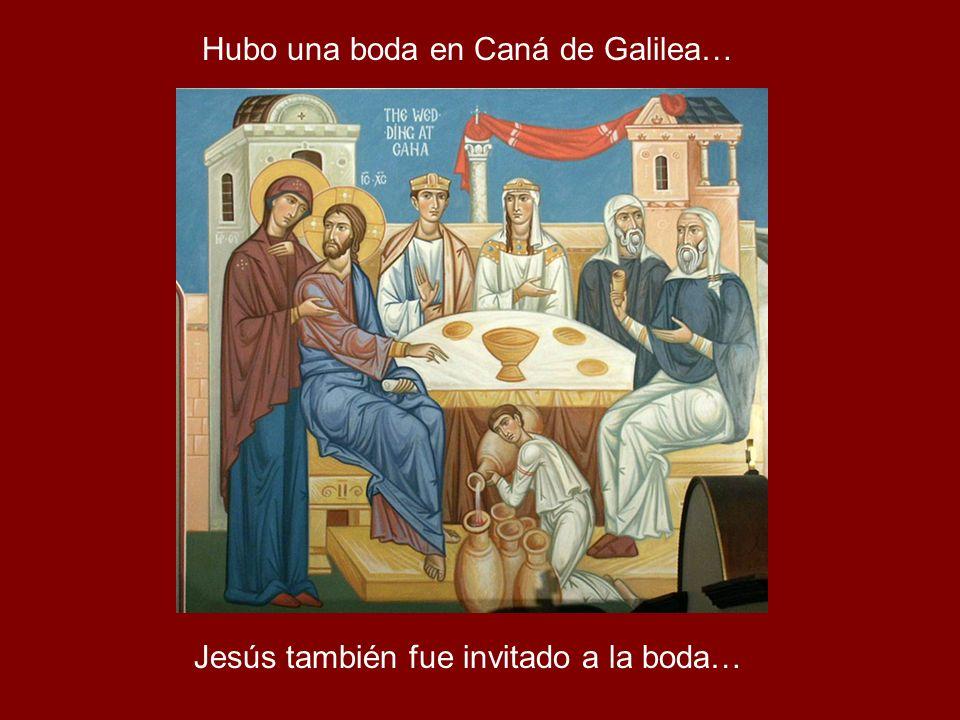 Hubo una boda en Caná de Galilea…