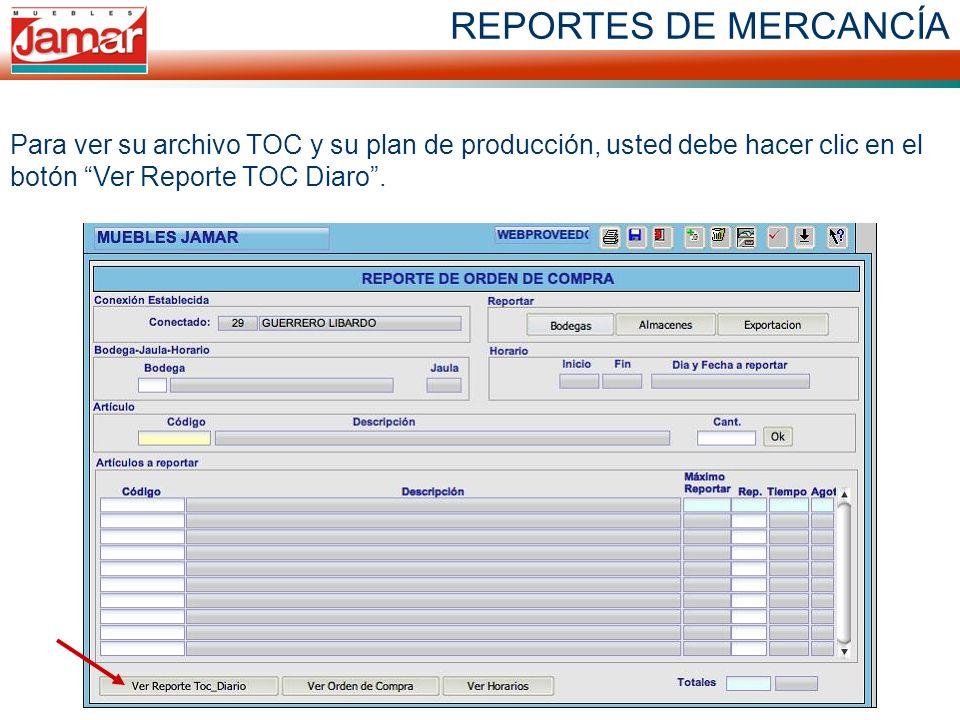 REPORTES DE MERCANCÍA Para ver su archivo TOC y su plan de producción, usted debe hacer clic en el botón Ver Reporte TOC Diaro .