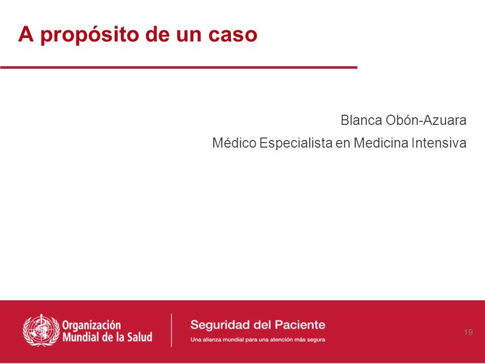 A propósito de un caso Blanca Obón-Azuara Médico Especialista en Medicina Intensiva
