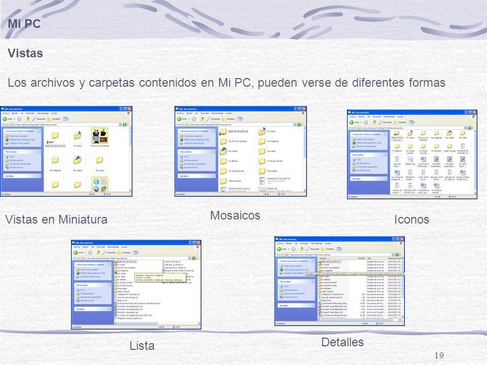Mi PC Vistas. Los archivos y carpetas contenidos en Mi PC, pueden verse de diferentes formas. Mosaicos.