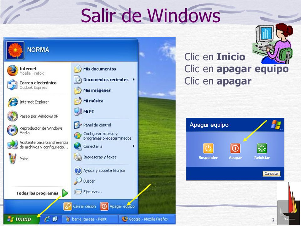 Salir de Windows Clic en Inicio Clic en apagar equipo Clic en apagar