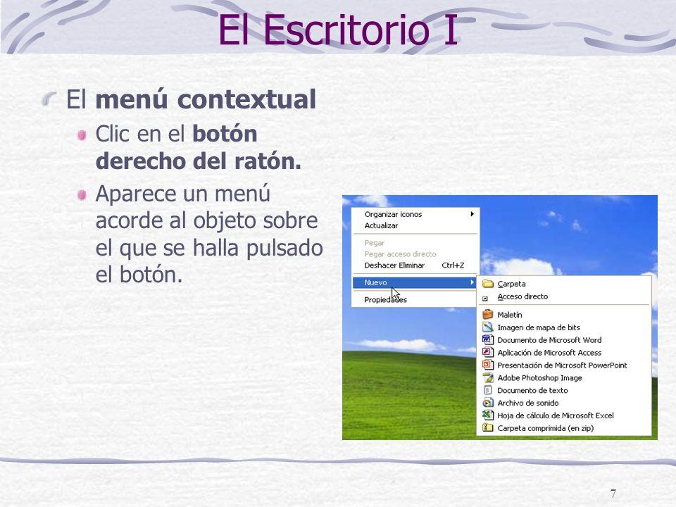 El Escritorio I El menú contextual Clic en el botón derecho del ratón.