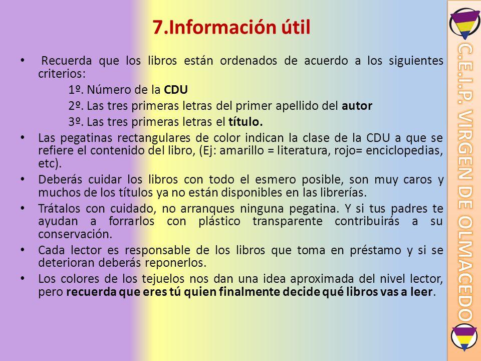 7.Información útil Recuerda que los libros están ordenados de acuerdo a los siguientes criterios: 1º. Número de la CDU.