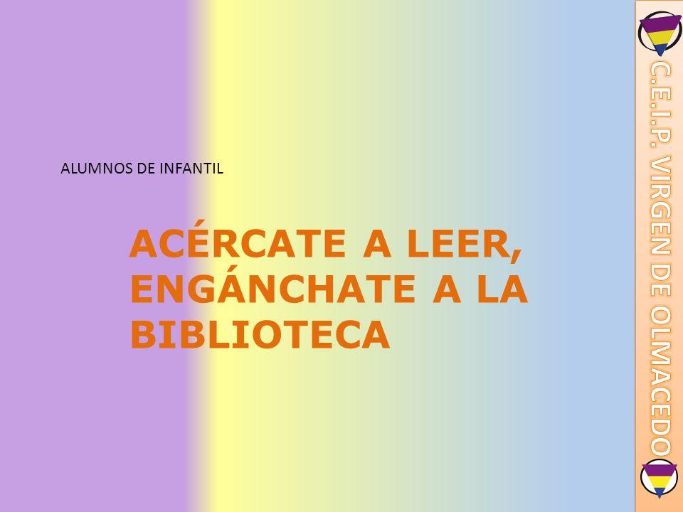 ACÉRCATE A LEER, ENGÁNCHATE A LA BIBLIOTECA