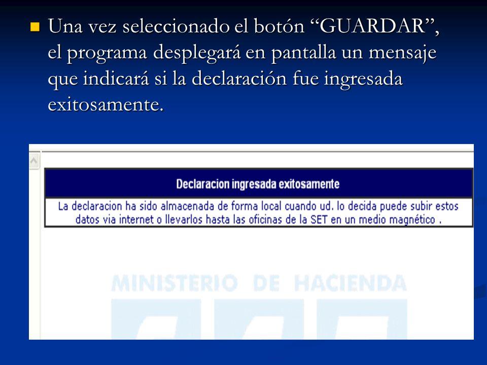 Una vez seleccionado el botón GUARDAR , el programa desplegará en pantalla un mensaje que indicará si la declaración fue ingresada exitosamente.