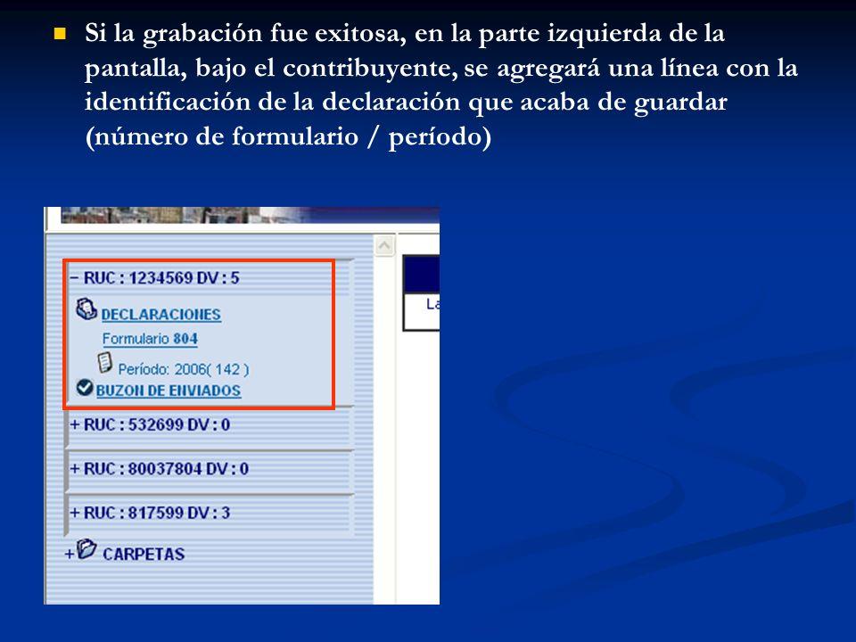 Si la grabación fue exitosa, en la parte izquierda de la pantalla, bajo el contribuyente, se agregará una línea con la identificación de la declaración que acaba de guardar (número de formulario / período)