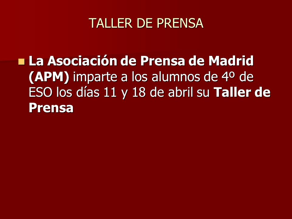 TALLER DE PRENSA La Asociación de Prensa de Madrid (APM) imparte a los alumnos de 4º de ESO los días 11 y 18 de abril su Taller de Prensa.
