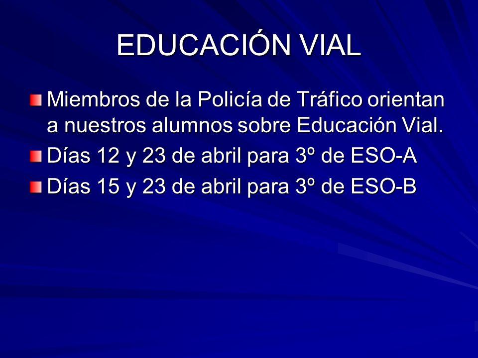 EDUCACIÓN VIAL Miembros de la Policía de Tráfico orientan a nuestros alumnos sobre Educación Vial. Días 12 y 23 de abril para 3º de ESO-A.