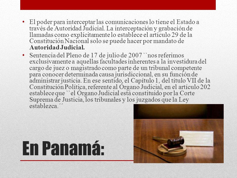 El poder para interceptar las comunicaciones lo tiene el Estado a través de Autoridad Judicial. La interceptación y grabación de llamadas como explícitamente lo establece el artículo 29 de la Constitución Nacional solo se puede hacer por mandato de Autoridad Judicial.