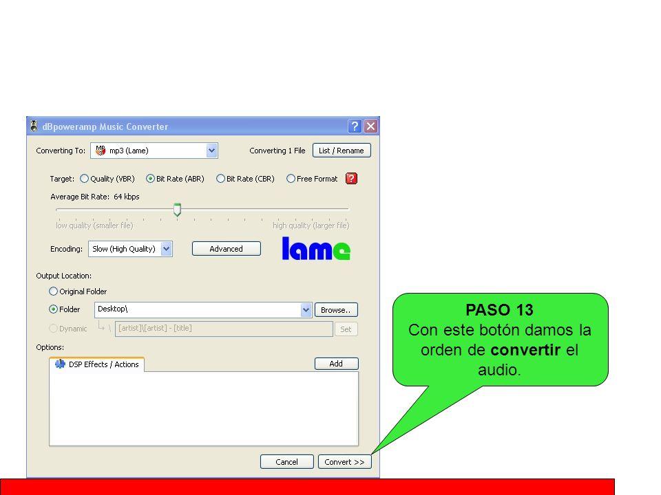 PASO 13 Con este botón damos la orden de convertir el audio.