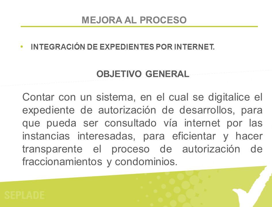 MEJORA AL PROCESO INTEGRACIÓN DE EXPEDIENTES POR INTERNET. OBJETIVO GENERAL.