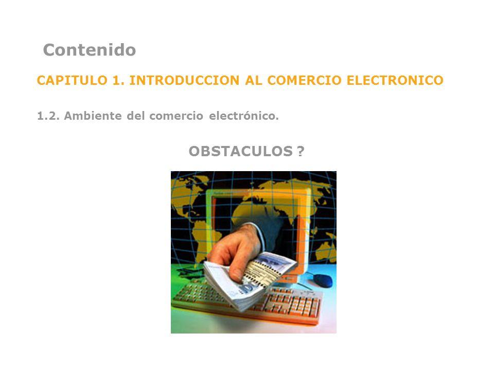Contenido CAPITULO 1. INTRODUCCION AL COMERCIO ELECTRONICO. 1.2. Ambiente del comercio electrónico.