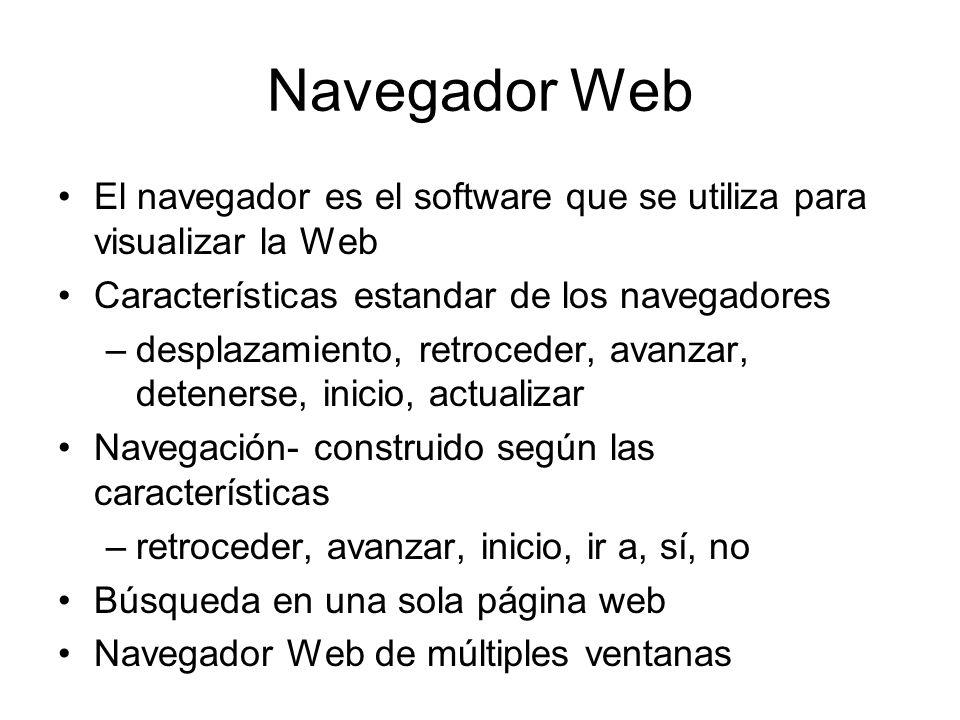 Navegador Web El navegador es el software que se utiliza para visualizar la Web. Características estandar de los navegadores.
