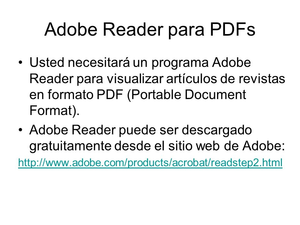 Adobe Reader para PDFs Usted necesitará un programa Adobe Reader para visualizar artículos de revistas en formato PDF (Portable Document Format).
