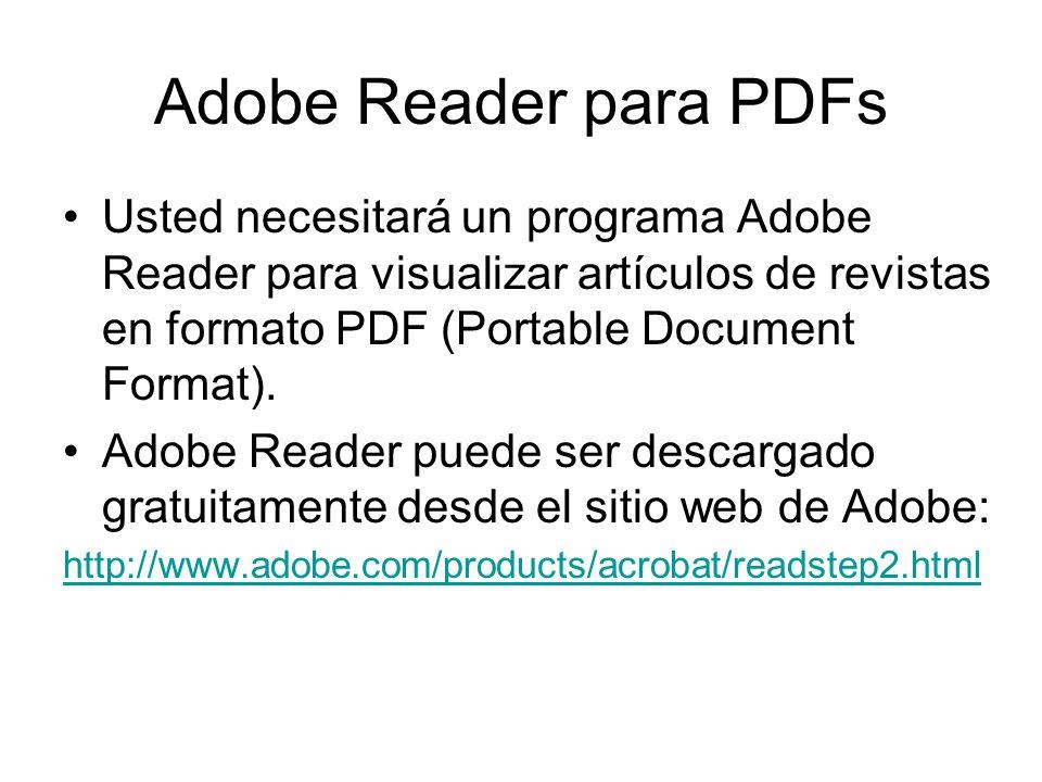 Adobe Reader para PDFsUsted necesitará un programa Adobe Reader para visualizar artículos de revistas en formato PDF (Portable Document Format).