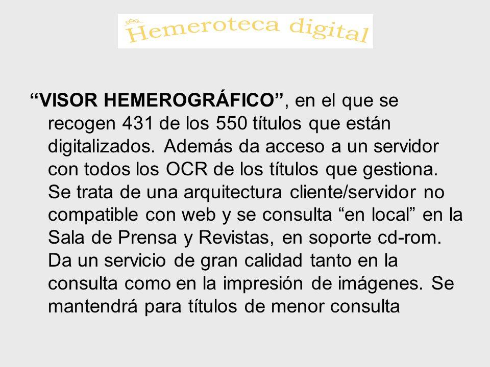 VISOR HEMEROGRÁFICO , en el que se recogen 431 de los 550 títulos que están digitalizados.