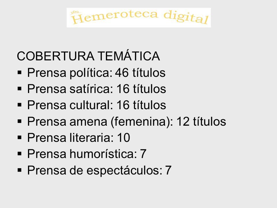 COBERTURA TEMÁTICA Prensa política: 46 títulos. Prensa satírica: 16 títulos. Prensa cultural: 16 títulos.