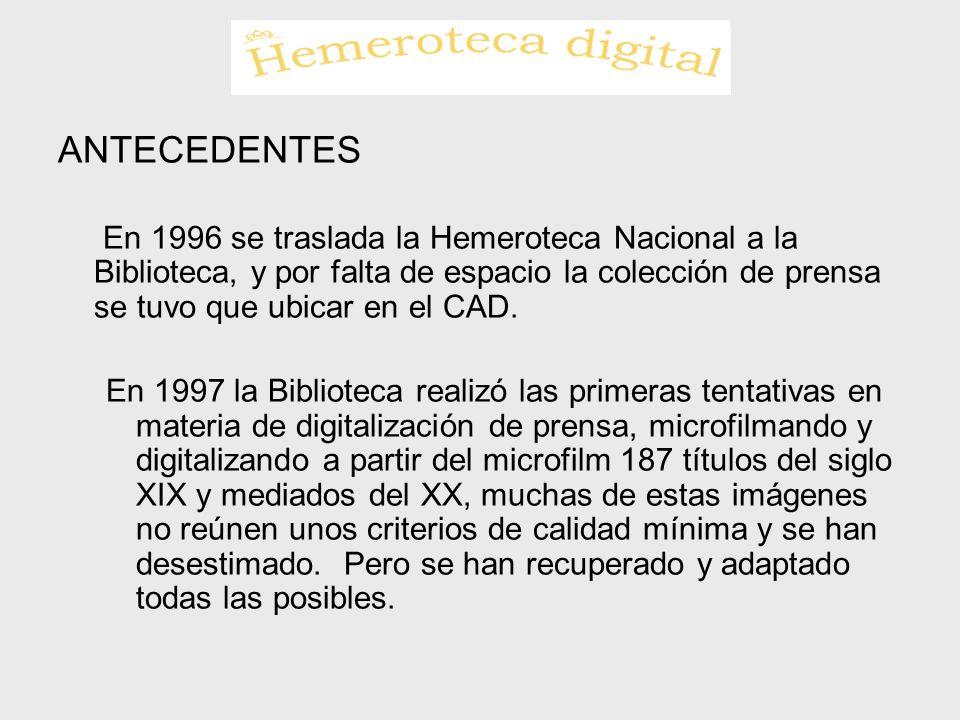 ANTECEDENTES En 1996 se traslada la Hemeroteca Nacional a la Biblioteca, y por falta de espacio la colección de prensa se tuvo que ubicar en el CAD.