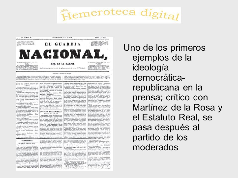 Uno de los primeros ejemplos de la ideología democrática-republicana en la prensa; crítico con Martínez de la Rosa y el Estatuto Real, se pasa después al partido de los moderados