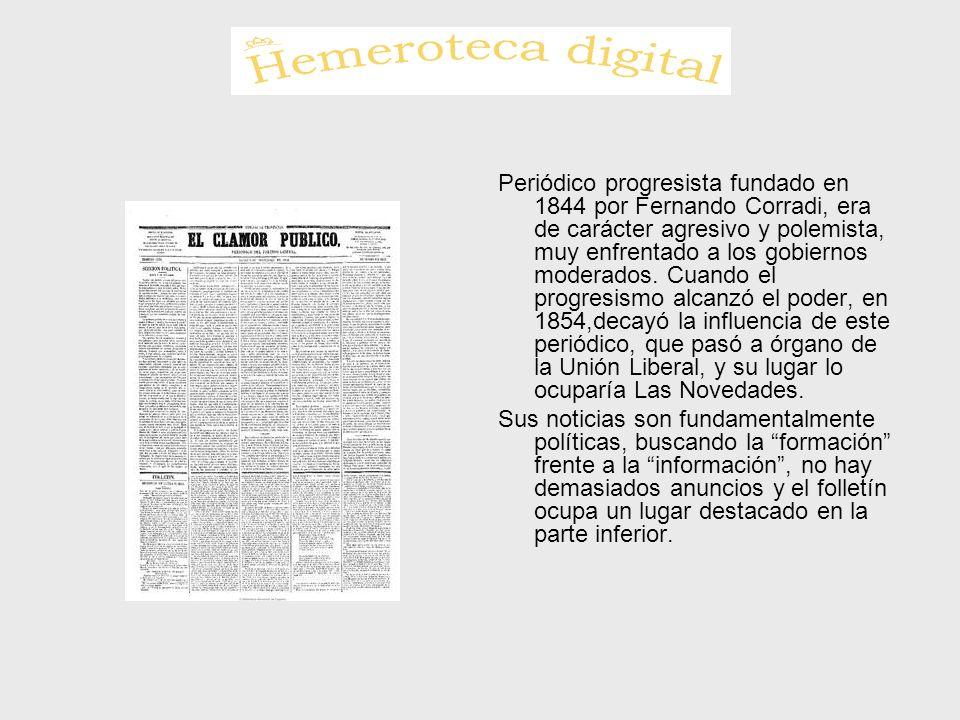 Periódico progresista fundado en 1844 por Fernando Corradi, era de carácter agresivo y polemista, muy enfrentado a los gobiernos moderados. Cuando el progresismo alcanzó el poder, en 1854,decayó la influencia de este periódico, que pasó a órgano de la Unión Liberal, y su lugar lo ocuparía Las Novedades.