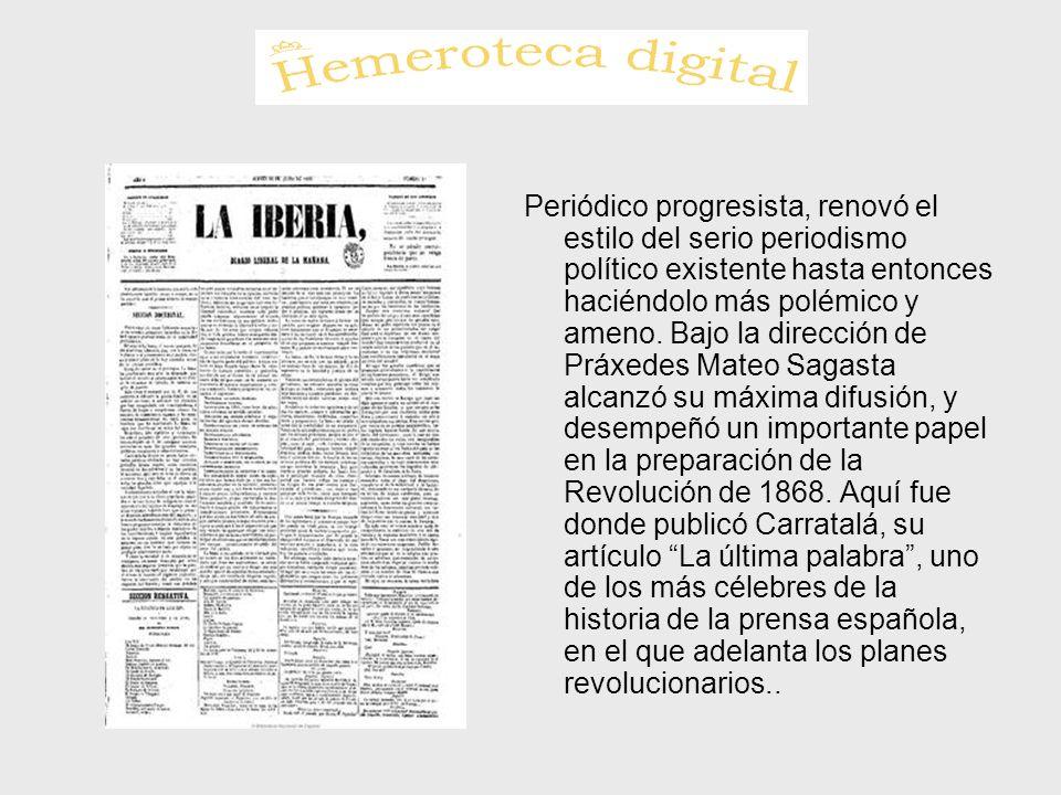 Periódico progresista, renovó el estilo del serio periodismo político existente hasta entonces haciéndolo más polémico y ameno.