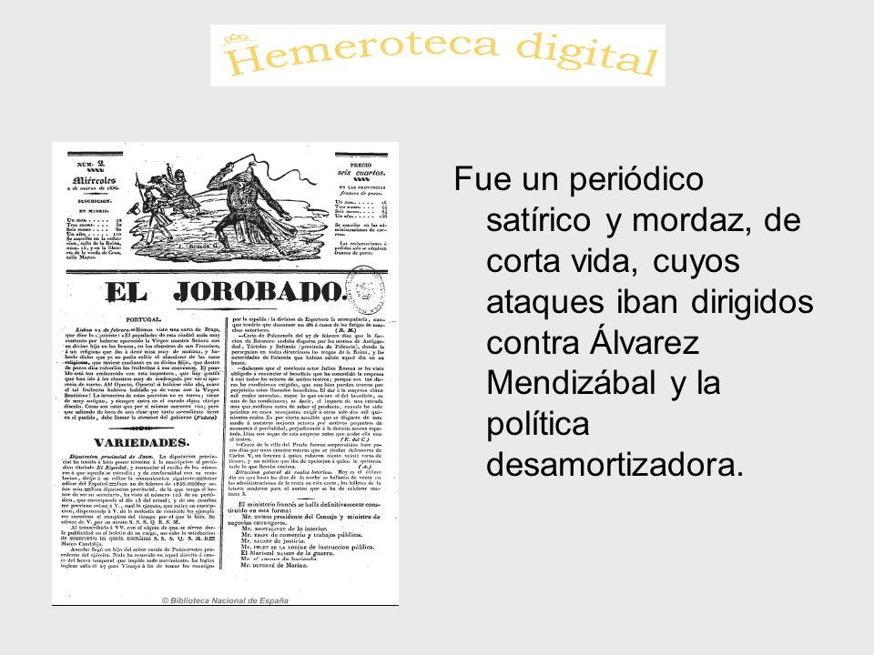 Fue un periódico satírico y mordaz, de corta vida, cuyos ataques iban dirigidos contra Álvarez Mendizábal y la política desamortizadora.