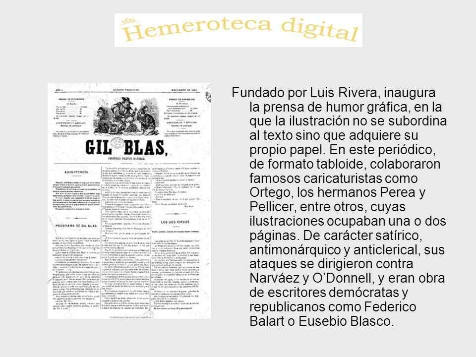 Fundado por Luis Rivera, inaugura la prensa de humor gráfica, en la que la ilustración no se subordina al texto sino que adquiere su propio papel.