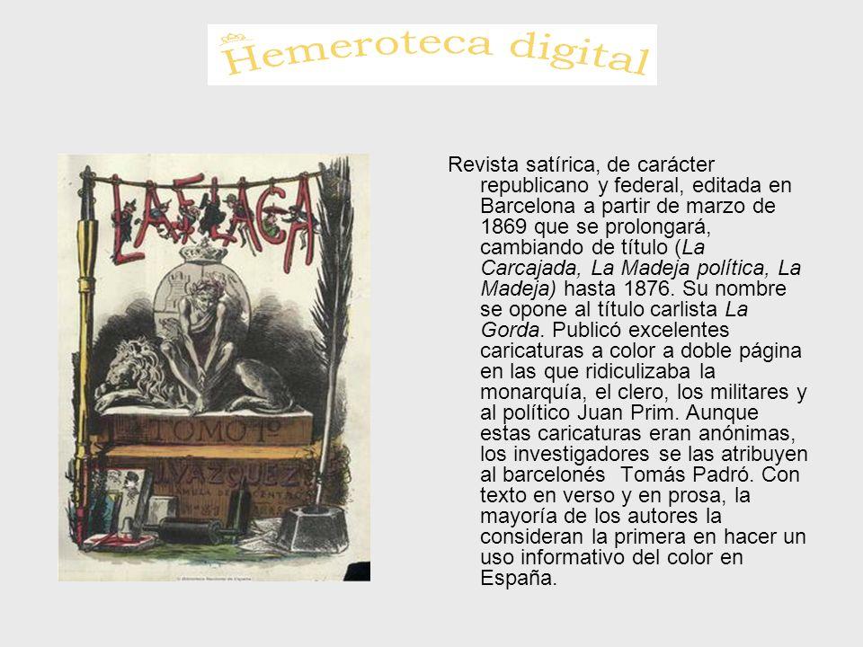 Revista satírica, de carácter republicano y federal, editada en Barcelona a partir de marzo de 1869 que se prolongará, cambiando de título (La Carcajada, La Madeja política, La Madeja) hasta 1876.