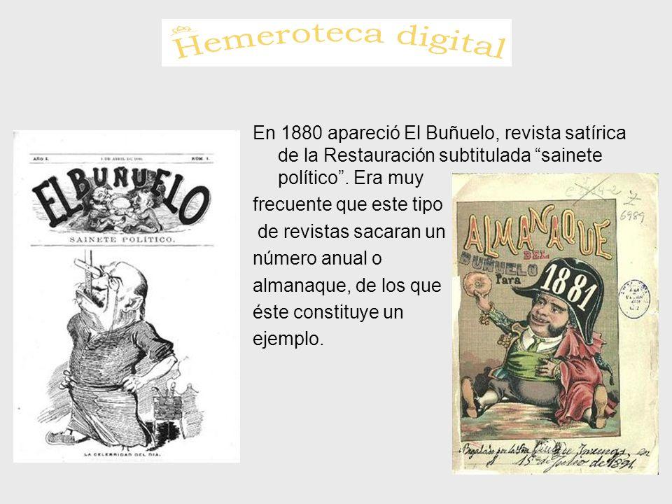 En 1880 apareció El Buñuelo, revista satírica de la Restauración subtitulada sainete político . Era muy