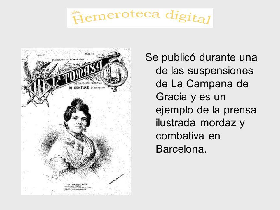 Se publicó durante una de las suspensiones de La Campana de Gracia y es un ejemplo de la prensa ilustrada mordaz y combativa en Barcelona.